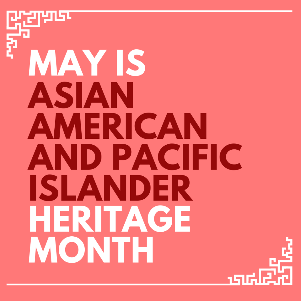 Happy Asian American and Pacific Islander Heritage Month!