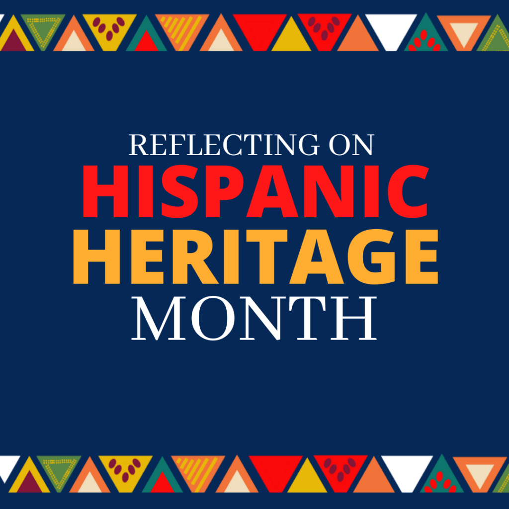 Reflecting on Hispanic Heritage Month